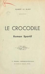 Robert Le Blant - Le crocodile - Roman sportif.