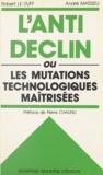 Robert Le Duff et André Maïsseu - L'anti-déclin ou Les mutations technologiques maîtrisées.