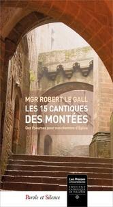 Robert Le Gall - Les 15 cantiques des montées - Des psaumes pour nos chemins d'église.