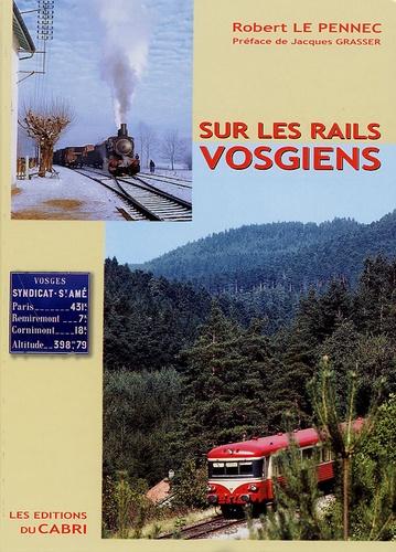 Robert Le Pennec - Sur les rails vosgiens.