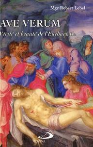 Robert Lebel - Ave verum - Vérité et beauté de l'Eucharistie.