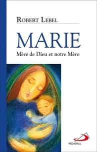 Robert Lebel - Marie mère de dieu et notre mère.