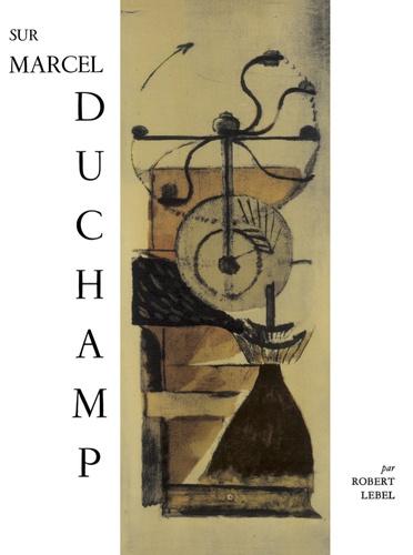 Robert Lebel et André Breton - Sur Marcel Duchamp.