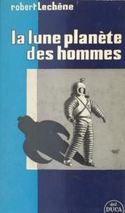 Robert Lechêne et Lucien Barnier - La lune, planète des hommes.