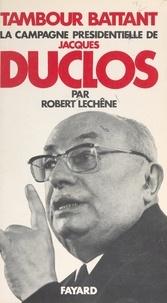 Robert Lechêne et René Andrieu - Tambour battant - La campagne présidentielle de Jacques Duclos.