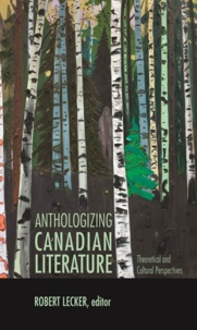 Robert Lecker - Anthologizing Canadian Literature - Theoretical and Cultural Perspectives.