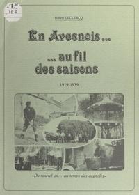Robert Leclercq et  Collectif - En Avesnois, au fil des saisons. 1919-1939, du nouvel an au temps des cugnoles.
