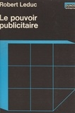 Robert Leduc - Le pouvoir publicitaire.