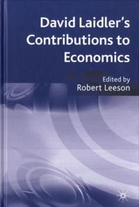 Robert Leeson et  Collectif - David Laidler's Contributions to Economics.