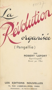 Robert Lefort - La révolution organisée - Pangallie.
