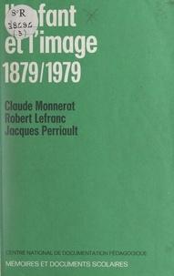 Robert Lefranc et Claude Monnerat - L'enfant et l'image : 1879-1979.