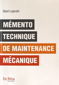 Robert Legendre - Mémento technique de maintenance mécanique.