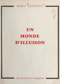 Robert Lengelé - Un monde d'illusion.