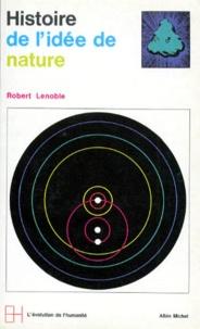 Robert Lenoble - ESQUISSE D'UNE HISTOIRE DE L'IDEE DE NATURE.