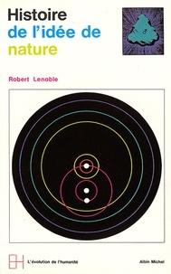 Robert Lenoble - Histoire de l'idée de nature.