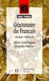 Robert-Léon Wagner et Jacqueline Pinchon - Grammaire du français classique et moderne.