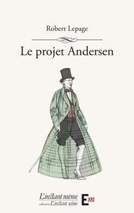 Robert Lepage - Le projet Andersen.