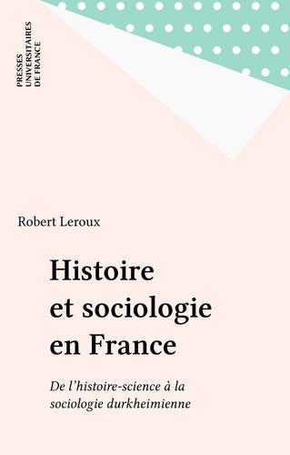 HISTOIRE ET SOCIOLOGIE EN FRANCE. De l'histoire-science à la sociologie durkheimienne