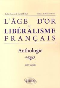 Robert Leroux et David M. Hart - L'âge d'or du libéralisme français - Anthologie XIXe siècle.