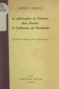 """Robert Leroux - La philosophie de l'histoire chez Herder et Guillaume de Humboldt - Extrait des """"Mélanges"""", d'Henri Lichtenberger."""