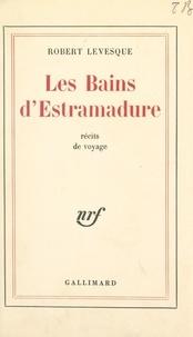 Robert Levesque - Les Bains d'Estramadure - Récits de voyage.