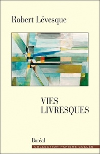 Robert Levesque - Vies livresques.