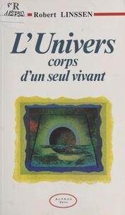 Robert Linssen - L'univers, corps d'un seul vivant.