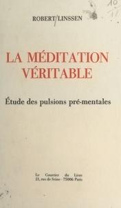 Robert Linssen - La méditation véritable : étude des pulsions pré-mentales.