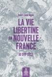Robert-Lionel Seguin - La Vie libertine en Nouvelle-France au XVIIe siècle.