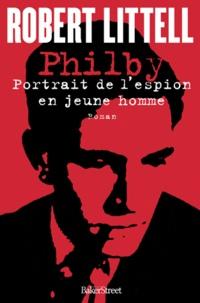 Robert Littell - Philby - Portrait de l'espion en jeune homme.