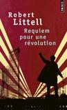 Robert Littell - Requiem pour une révolution - Le grand roman de la Révolution russe.