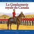 Robert Livesey et A.G. Smith - Gendarmerie royale du Canada, La - Album jeunesse, à partir de 9 ans.