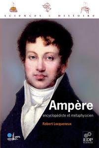 Robert Locqueneux - Ampère, encyclopédiste et métaphysicien.