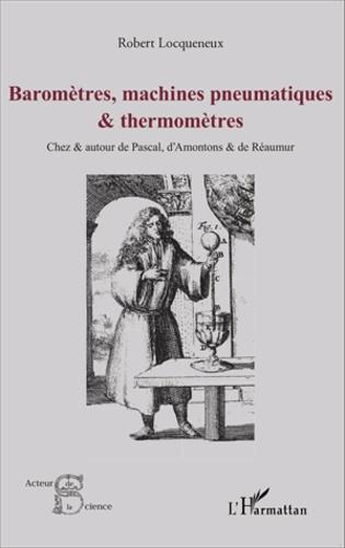 Baromètres, machines pneumatiques et thermomètres. Chez et autour de Pascal, d'Amontons et de Réaumur