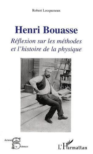 Robert Locqueneux - Henri Bouasse - Réflexion sur les méthodes et l'histoire de la physique.