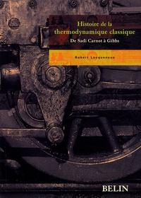Robert Locqueneux - Histoire de la thermodynamique classique.