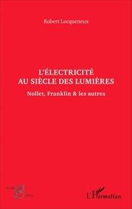 Robert Locqueneux - L'électricité au siècle des Lumières - Nollet, Franklin & les autres.