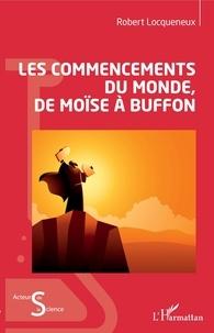 Robert Locqueneux - Les commencements du monde, de Moïse à Buffon.