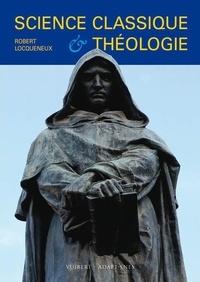 Robert Locqueneux - Science classique et théologie.