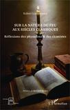 Robert Locqueneux - Sur la nature du feu aux siècles classiques - Réflexions des physiciens et des chimistes.
