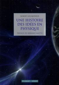 Robert Locqueneux - Une histoire des idées en physique.