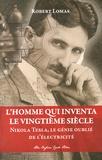 Robert Lomas - L'homme qui inventa le vingtième siècle - Nikola Tesla, le génie oublié de l'électricité.