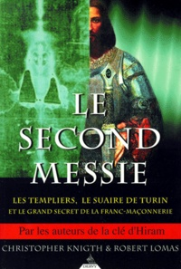 Robert Lomas et Christopher Knight - Le second Messie. - Les Templiers, le Suaire de Turin et le grand secret de la Franc-maçonnerie.