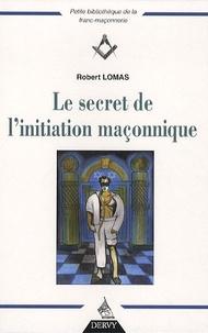 Robert Lomas - Le secret de l'initiation maçonnique.