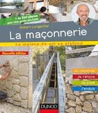 Robert Longechal - La maçonnerie - Je construis, je rénove, je pose, j'enduis.