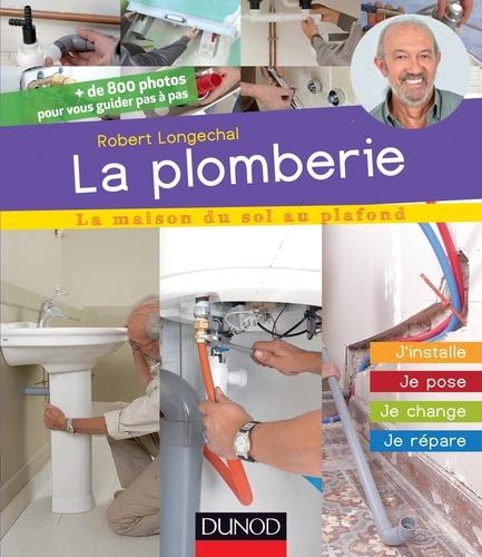Robert Longechal - La plomberie - J'installe, je pose, je change, je répare.