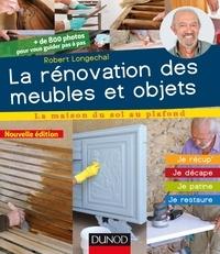 Robert Longechal - La rénovation des meubles et objets - 3e éd. - Je récup', je décape, je patine, je restaure.