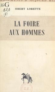 Robert Lorette - La foire aux hommes.