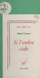 Robert Lorho - Si l'ombre cède.