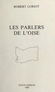 Robert Loriot et Gérard Taverdet - Les parlers de l'Oise - La structure linguistique du Sud de la Picardie. Étude de comportements phonétiques.